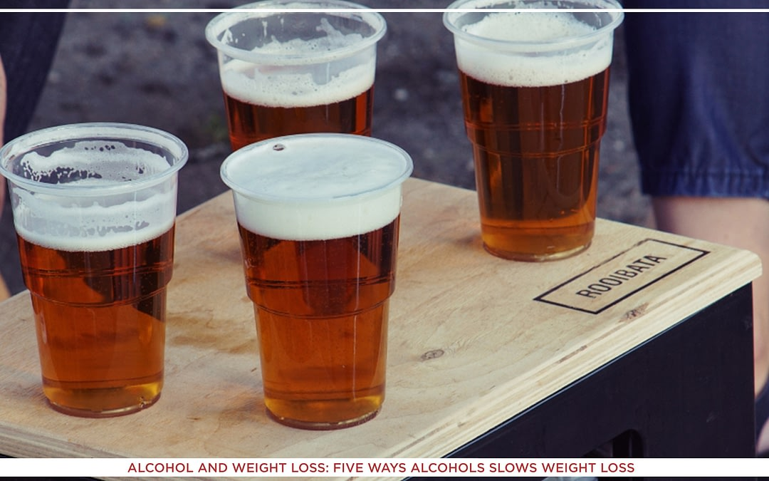 Alcohol and Weight Loss: Five Ways Alcohols Slows Weight Loss