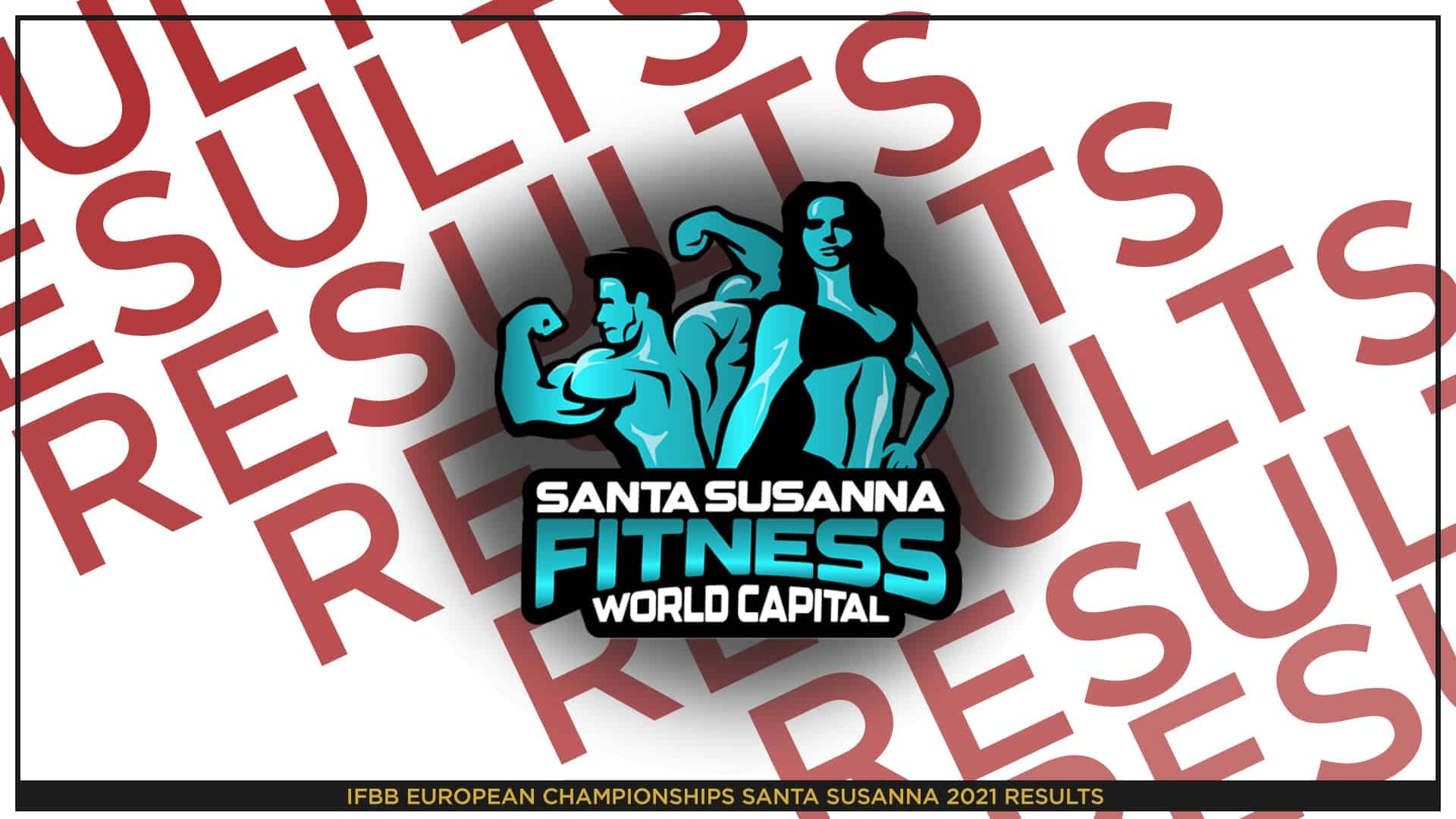 IFBB European Championships Santa Susanna 2021 Results, on a white background with red letters ''RESULTS''