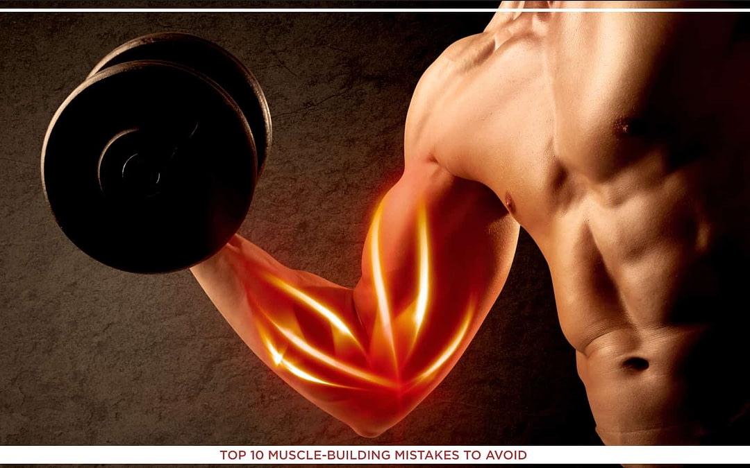 Top 10 Muscle-Building Mistakes to Avoid in 2021